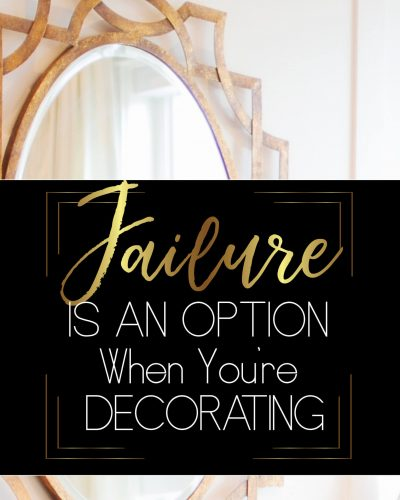Failing is a part of the decorating process. Learn why you need to fail occasionally.